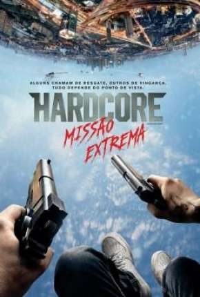 Hardcore - Missão Extrema (60 FPS) Filmes Torrent Download capa