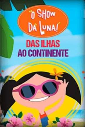 O Show da Luna - Das Ilhas ao Continente Torrent torrent download capa