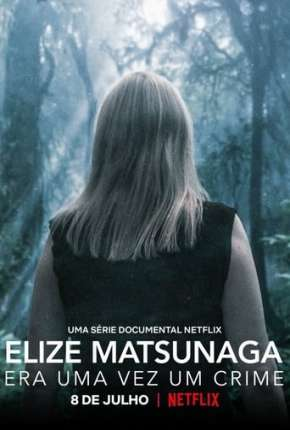 Elize Matsunaga - Era Uma Vez um Crime - 1ª Temporada Completa Séries Torrent Download capa