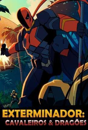 Exterminador: Cavaleiros e Dragões - 1ª Temporada Completa - Legendado Desenhos Torrent Download capa