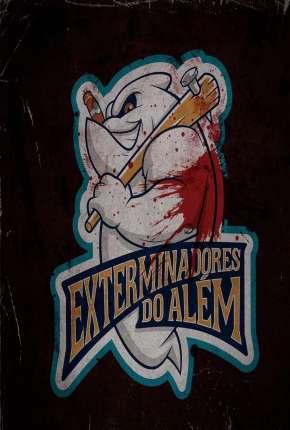 Exterminadores do Além - A Série - 1ª Temporada Séries Torrent Download capa