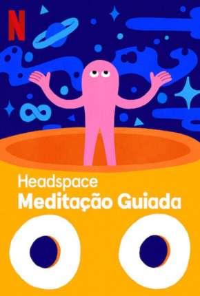 Headspace - Meditação Guiada - 1ª Temporada Completa Séries Torrent Download capa