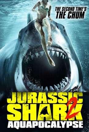 Jurassic Shark 2 - Aquapocalypse - Legendado Filmes Torrent Download capa