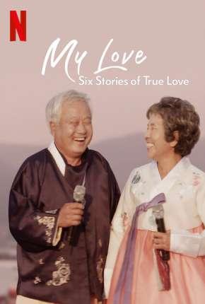 Meu Amor - Seis História de Amor Verdadeiro - 1ª Temporada Completa Séries Torrent Download capa